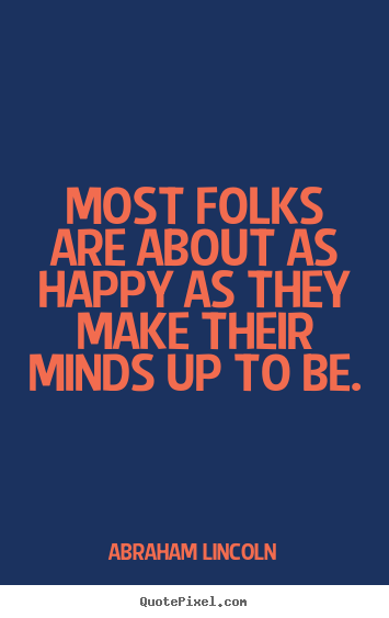 Quotes about motivational - Most folks are about as happy as they make their..