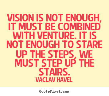 Motivational quotes - Vision is not enough, it must be combined with venture. it is not enough..