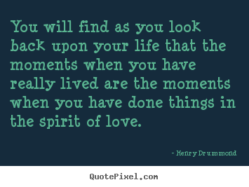 Design image quote about motivational - You will find as you look back upon your life that the moments when you..