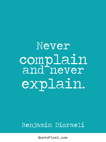Motivational quotes - Never complain and never explain.