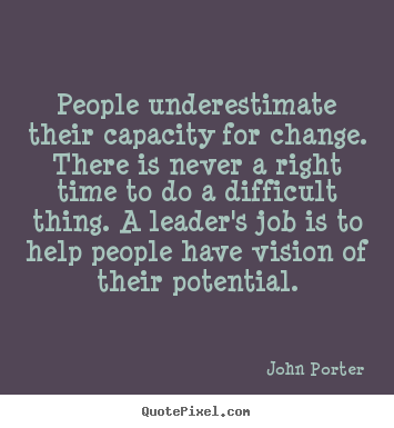 Motivational quote - People underestimate their capacity for change. there..