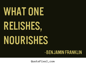 Quotes about motivational - What one relishes, nourishes