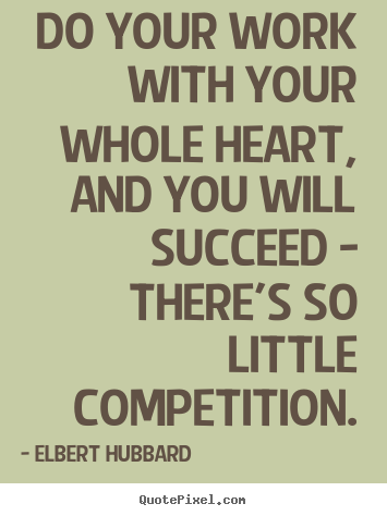 Elbert Hubbard picture quotes - Do your work with your whole heart, and you will.. - Motivational quotes