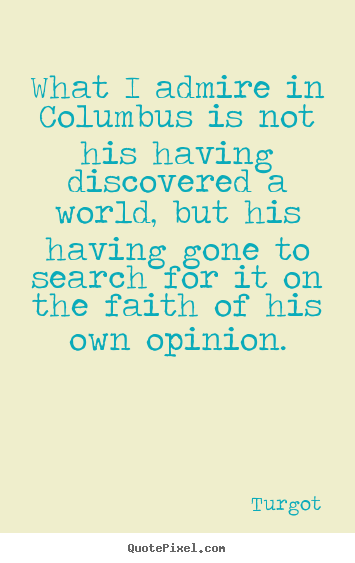Motivational quote - What i admire in columbus is not his having discovered a world, but..