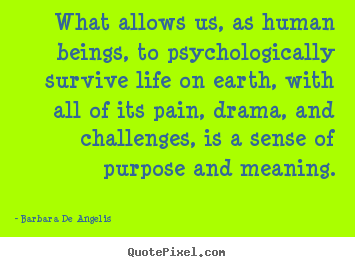 Quote about motivational - What allows us, as human beings, to psychologically survive life..