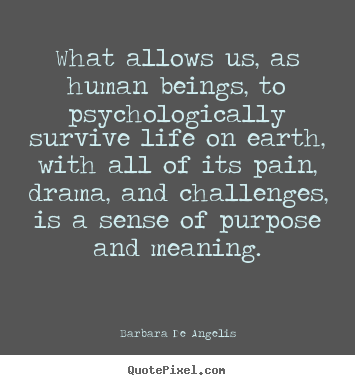 What allows us, as human beings, to psychologically.. Barbara De Angelis  motivational quotes