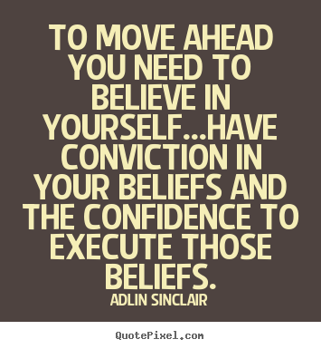 Motivational quotes - To move ahead you need to believe in yourself...have..