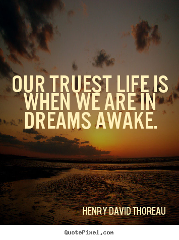 Henry David Thoreau picture quote - Our truest life is when we are in dreams awake. - Motivational quotes