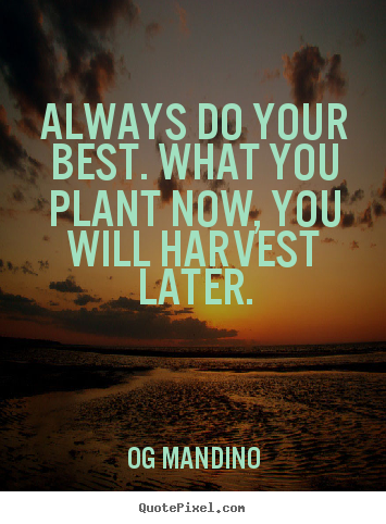 Og Mandino picture quotes - Always do your best. what you plant now, you will harvest later. - Motivational quotes