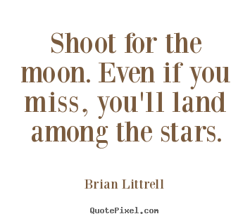 Shoot for the moon. even if you miss, you'll land.. Brian Littrell greatest motivational quotes
