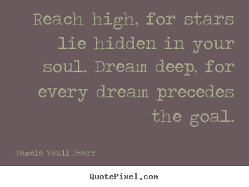 How to design image quotes about motivational - Reach high, for stars lie hidden in your soul. dream deep, for every..