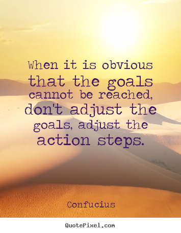 Design your own picture quotes about motivational - When it is obvious that the goals cannot be reached, don't adjust..