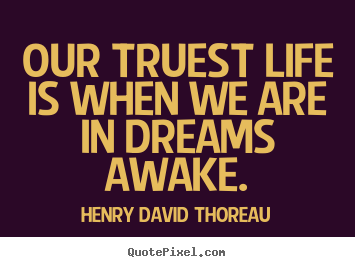 Quotes about motivational - Our truest life is when we are in dreams awake.