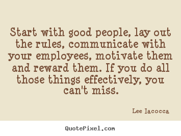 Motivational quote - Start with good people, lay out the rules, communicate..