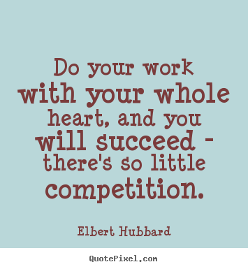 Elbert Hubbard picture quotes - Do your work with your whole heart, and you will succeed - there's.. - Motivational quotes