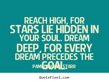 Customize picture quotes about motivational - Reach high, for stars lie hidden in your soul. dream deep,..