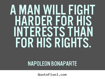 A man will fight harder for his interests than.. Napoleon Bonaparte great motivational quote