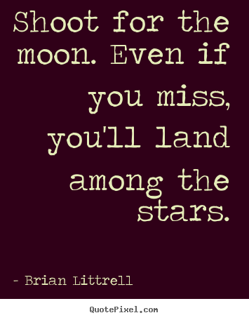 Brian Littrell photo sayings - Shoot for the moon. even if you miss, you'll land among the stars. - Motivational quote