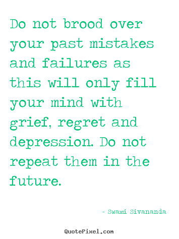 Quotes about motivational - Do not brood over your past mistakes and failures as this..