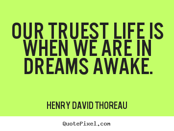 Create picture quotes about motivational - Our truest life is when we are in dreams awake.