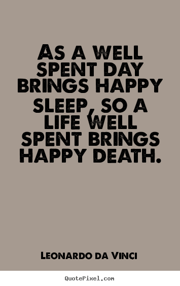 Design custom photo quote about motivational - As a well spent day brings happy sleep, so a life well..