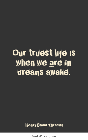 Customize picture quotes about motivational - Our truest life is when we are in dreams awake.
