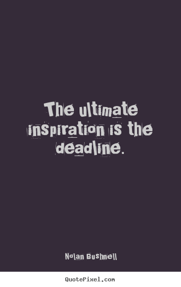 Quotes about motivational - The ultimate inspiration is the deadline.