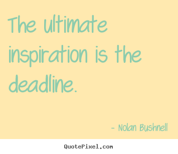 Create picture quotes about motivational - The ultimate inspiration is the deadline.