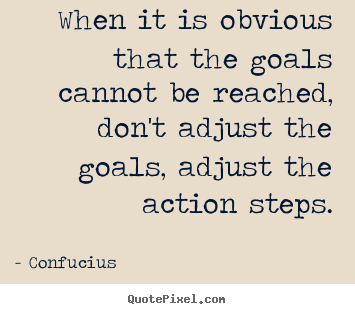 Motivational quote - When it is obvious that the goals cannot be reached,..