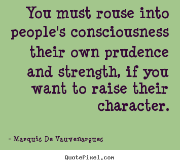 Marquis De Vauvenargues poster quotes - You must rouse into people's consciousness their own prudence.. - Motivational quote