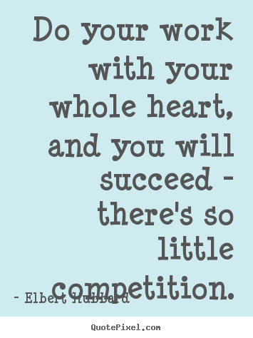 Motivational quotes - Do your work with your whole heart, and you..