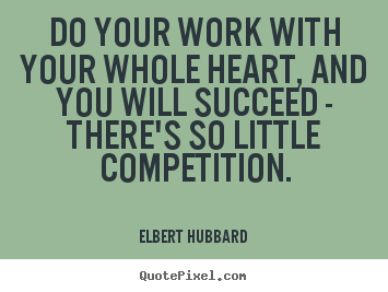 Quotes about motivational - Do your work with your whole heart, and you will..