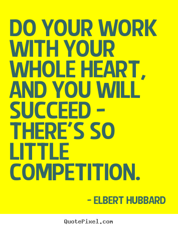 Motivational quotes - Do your work with your whole heart, and..