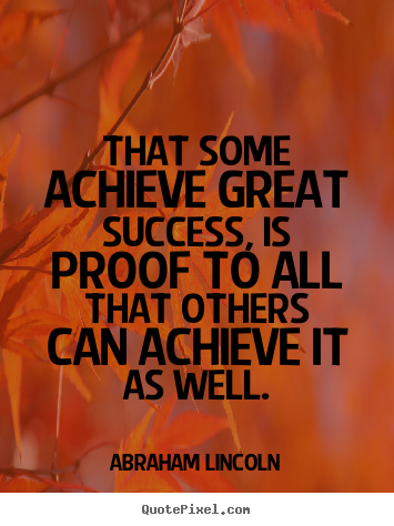 Quotes about success - That some achieve great success, is proof to..