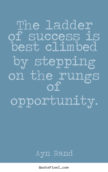 Quotes about success - The ladder of success is best climbed by stepping..
