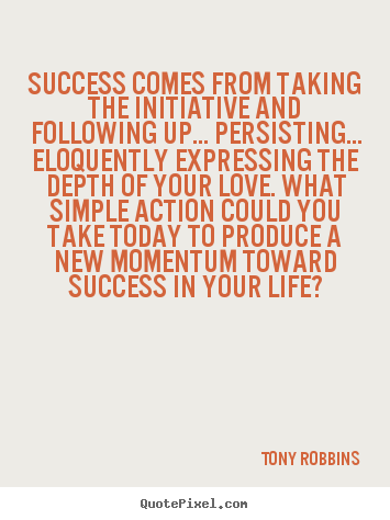 Success quote - Success comes from taking the initiative and following..