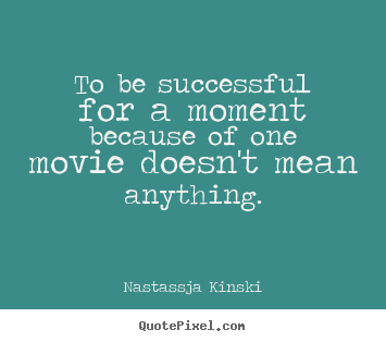 Design your own image quotes about success - To be successful for a moment because of one movie..