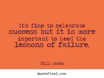 Quotes about success - It's fine to celebrate success but it is more important..