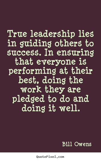 Success quotes - True leadership lies in guiding others to success...