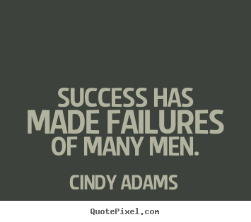 Success quote - Success has made failures of many men.