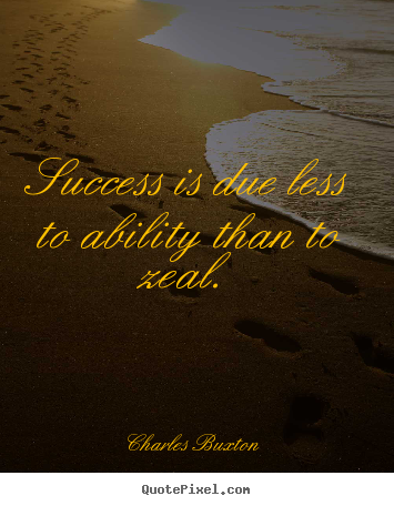 Success quotes - Success is due less to ability than to zeal.