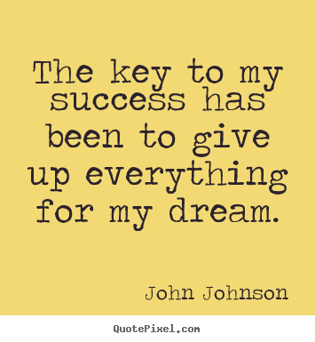 Make personalized image quotes about success - The key to my success has been to give up..