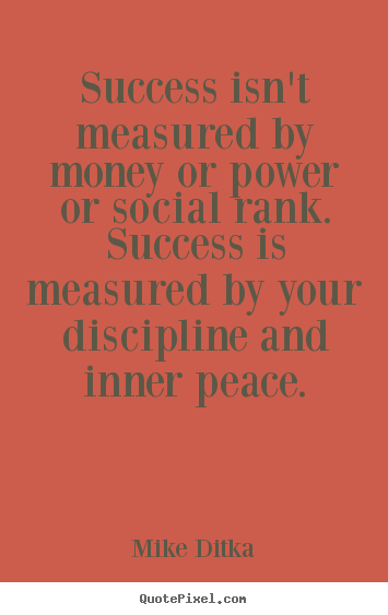Quote about success - Success isn't measured by money or power or social rank. success..