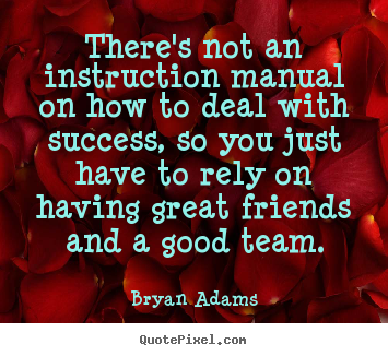 There's not an instruction manual on how to.. Bryan Adams greatest success quotes