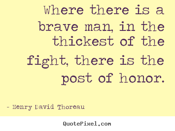 Where there is a brave man, in the thickest of the fight, there.. Henry David Thoreau top success quote