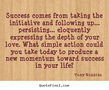 Quotes about success - Success comes from taking the initiative and following..