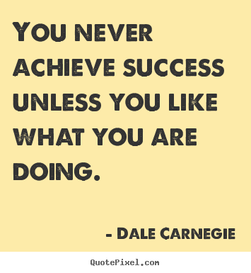 Quotes about success - You never achieve success unless you like what..