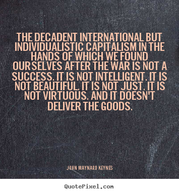 Success quote - The decadent international but individualistic capitalism in the hands..