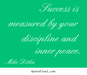 Quotes about success - Success is measured by your discipline and inner..