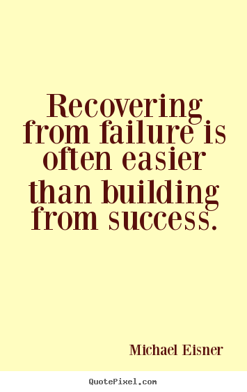Success quotes - Recovering from failure is often easier than building..